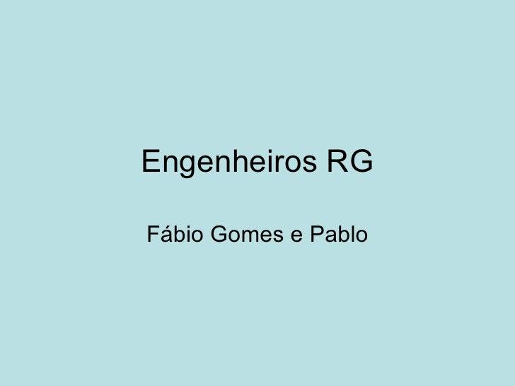 Engenheiros RG Fábio Gomes e Pablo