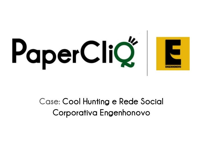Case: Cool Hunting e Rede Social    Corporativa Engenhonovo