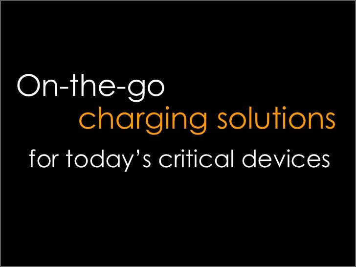 On-the-go<br />charging solutions<br />for today's critical devices<br />