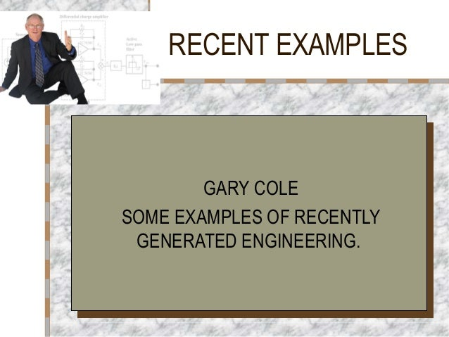 RECENT EXAMPLES GARY COLE SOME EXAMPLES OF RECENTLY GENERATED ENGINEERING. GARY COLE SOME EXAMPLES OF RECENTLY GENERATED E...