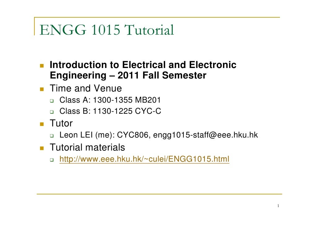 ENGG 1015 Tutorial Introduction to Electrical and Electronic Engineering – 2011 Fall Semester Time and Venue   Class A: 13...