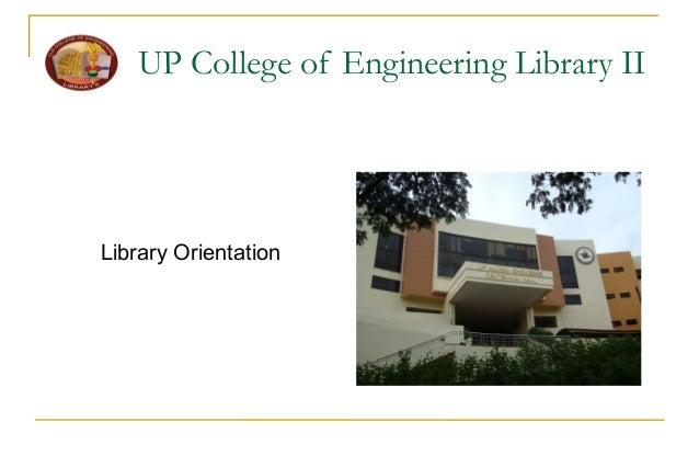 UP College of Engineering Library II Library Orientation