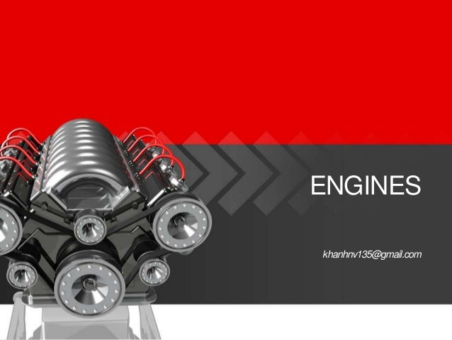 ENGINES khanhnv135@gmail.com  Engines  By Nguyen Van Khanh – khanhnv135@gmail.com  1