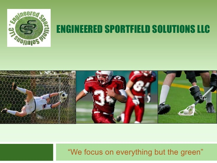 """Engineered sportfield solutions LLC<br />""""We focus on everything but the green""""<br />"""