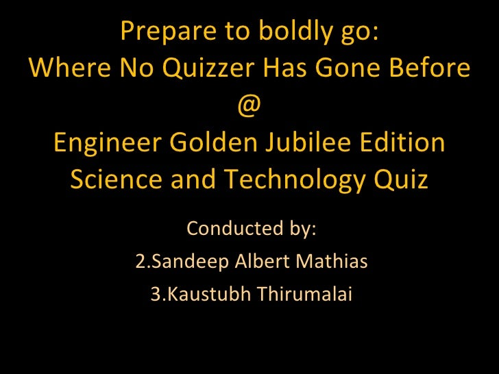 Prepare to boldly go: Where No Quizzer Has Gone Before @ Engineer Golden Jubilee Edition Science and Technology Quiz <ul><...