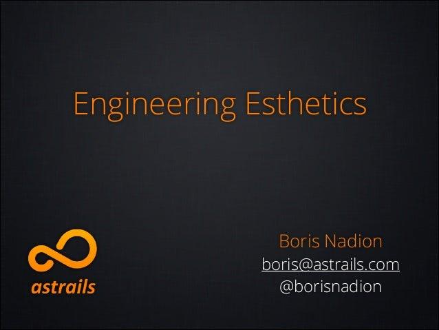 Engineering Esthetics  Boris Nadion boris@astrails.com @borisnadion