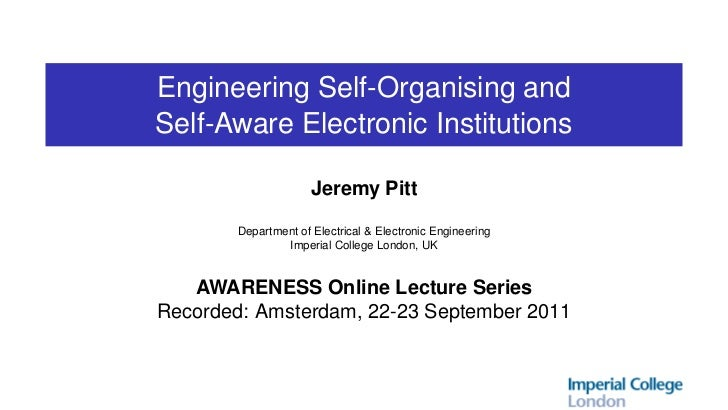 Engineering Self-Organising andSelf-Aware Electronic Institutions                      Jeremy Pitt        Department of El...