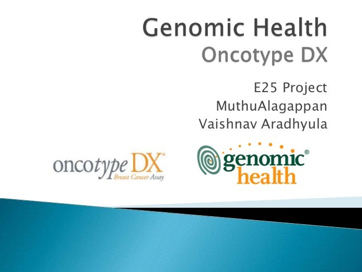 Genomic HealthOncotype DX<br />E25 Project <br />MuthuAlagappan<br />Vaishnav Aradhyula<br />