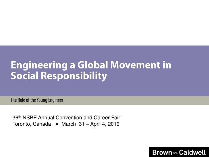 Engineering a Global Movement in Social Responsibility<br />The Role of the Young Engineer<br />36th NSBE Annual Conventio...