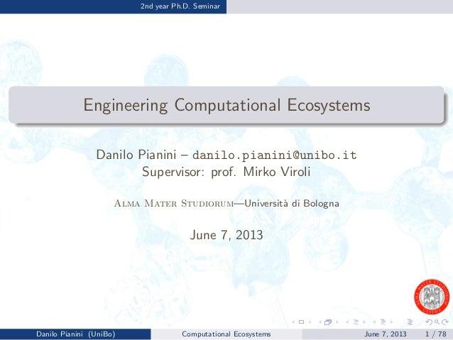 2nd year Ph.D. SeminarEngineering Computational EcosystemsDanilo Pianini – danilo.pianini@unibo.itSupervisor: prof. Mirko ...