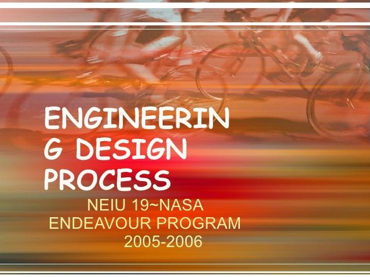 ENGINEERING DESIGN PROCESS NEIU 19~NASA ENDEAVOUR PROGRAM 2005-2006