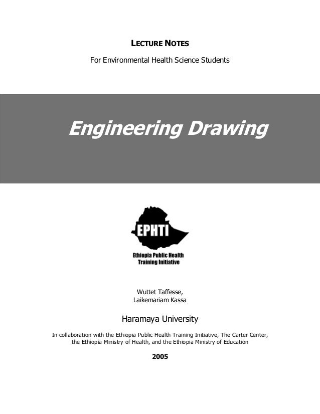 LECTURE NOTES For Environmental Health Science Students Engineering Drawing Wuttet Taffesse, Laikemariam Kassa Haramaya Un...