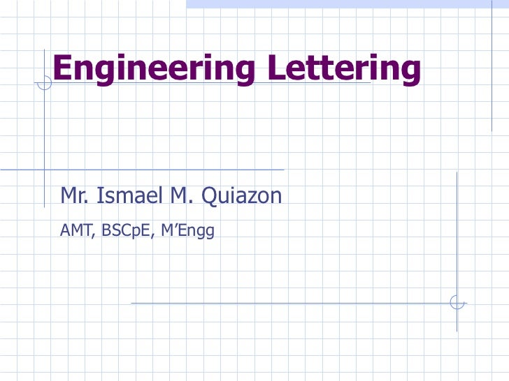Engineering Lettering Mr. Ismael M. Quiazon AMT, BSCpE, M'Engg