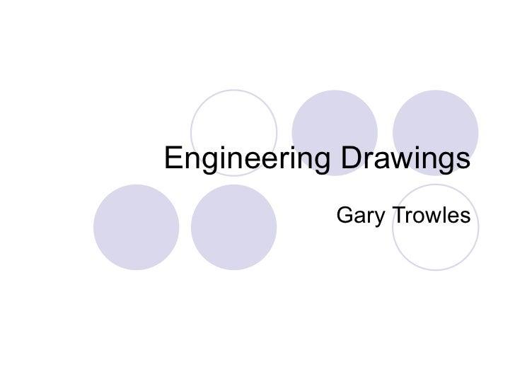Engineering Drawings Gary Trowles