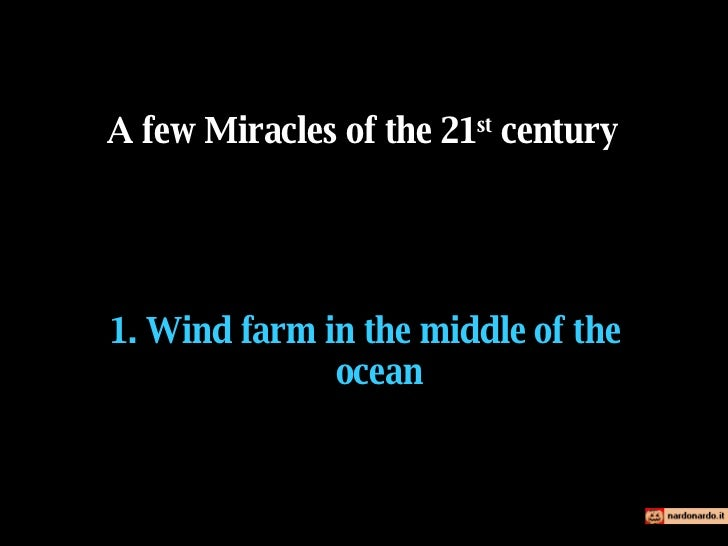 1.  Wind farm in the middle of the ocean A few Miracles of the 21 st  century