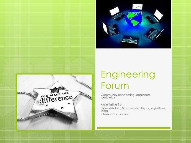Engineering Forum <ul><li>Community connecting  engineers worldwide. </li></ul><ul><li>An initiative from  </li></ul><ul><...