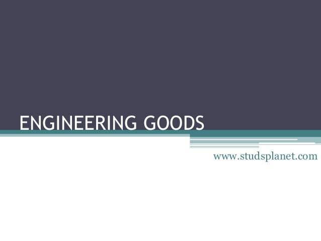 Engineering goods