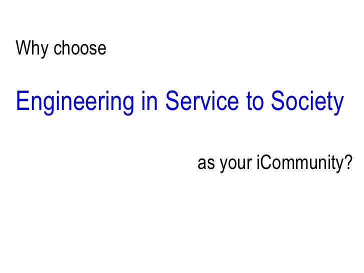 Why choose<br />Engineering in Service to Society<br />as your iCommunity?<br />