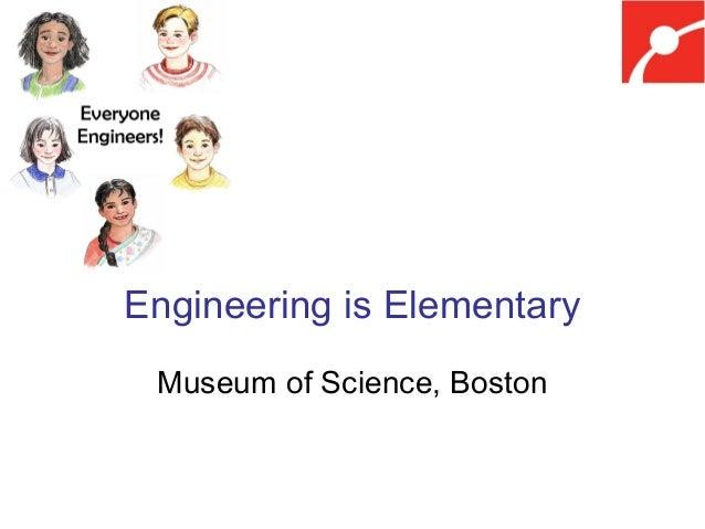 Engineering is Elementary Museum of Science, Boston