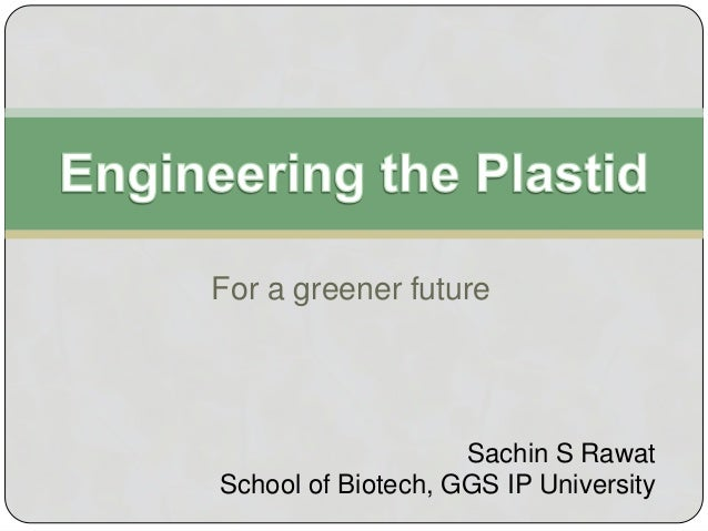 For a greener future Sachin S Rawat School of Biotech, GGS IP University