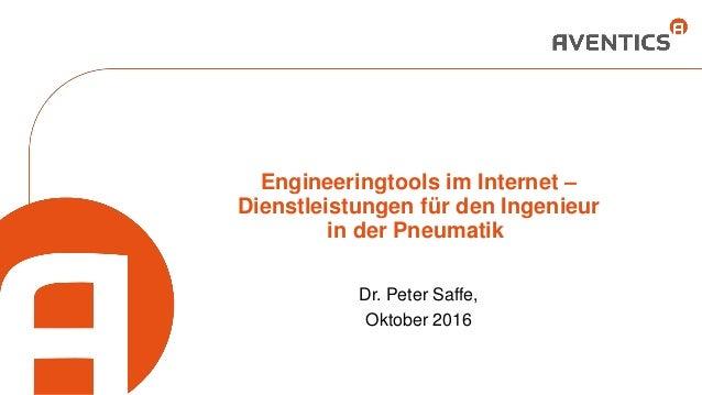 Engineeringtools im Internet – Dienstleistungen für den Ingenieur in der Pneumatik Dr. Peter Saffe, Oktober 2016