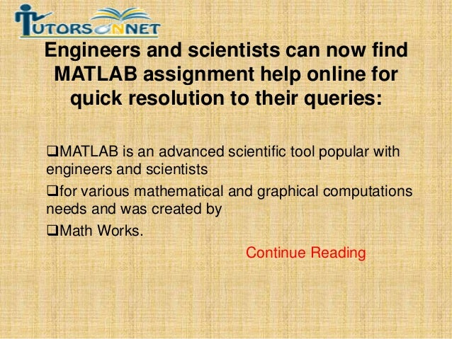 Engineers and scientists can now find MATLAB assignment help online for quick resolution to their queries: MATLAB is an a...