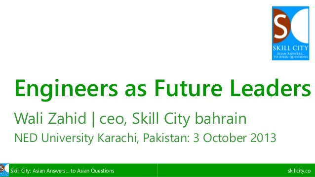 Skill City: Asian Answers… to Asian Questions skillcity.co Engineers as Future Leaders Wali Zahid | ceo, Skill City bahrai...