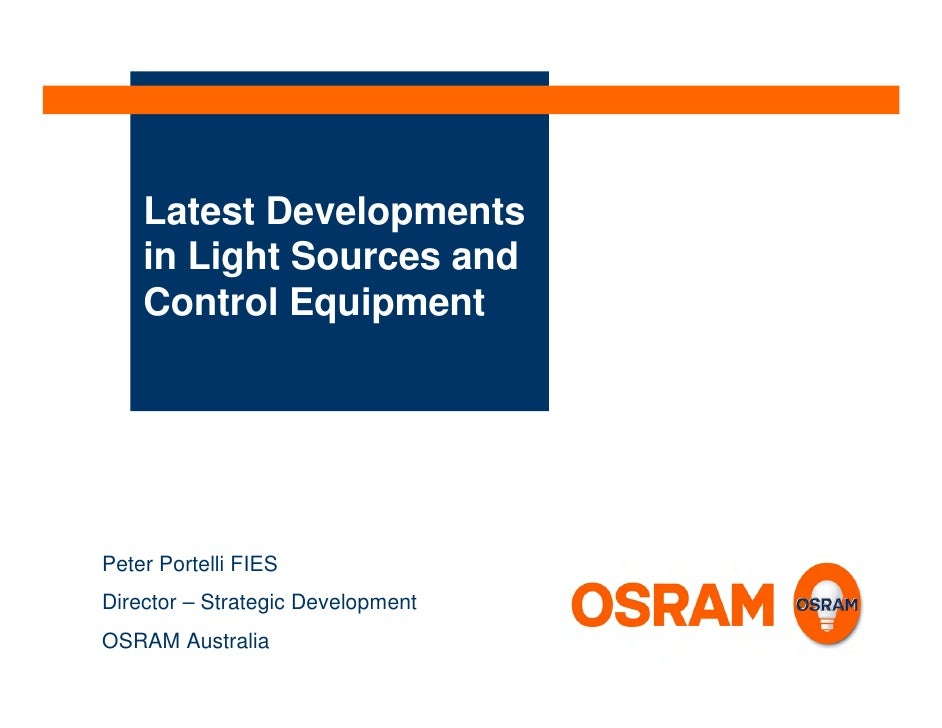 Latest Developments     in Light Sources and     Control Equipment     Peter Portelli FIES Director – Strategic Developmen...