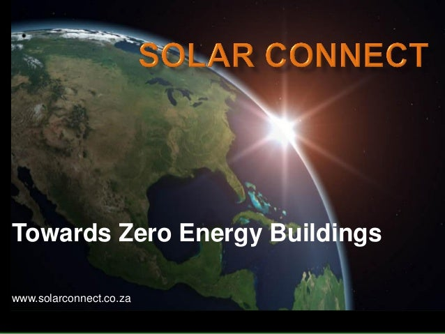 www.solarconnect.co.za Towards Zero Energy Buildings