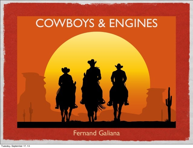 COWBOYS & ENGINES Fernand Galiana Tuesday, September 17, 13