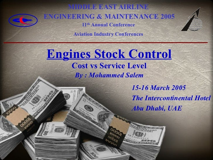 Engines Stock Control Cost vs Service Level   By : Mohammed Salem   MIDDLE EAST AIRLINE  ENGINEERING & MAINTENANCE 2005 11...