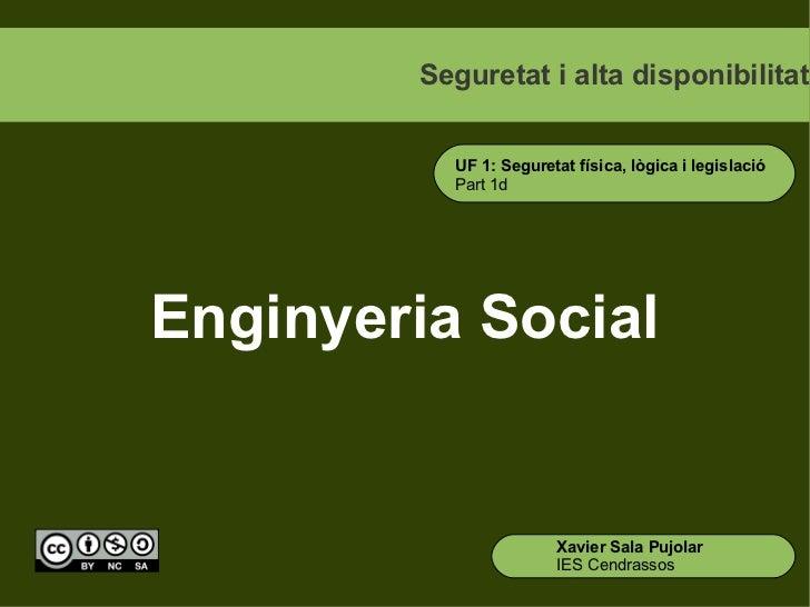 Seguretat i alta disponibilitat          UF 1: Seguretat física, lògica i legislació          Part 1dEnginyeria Social    ...
