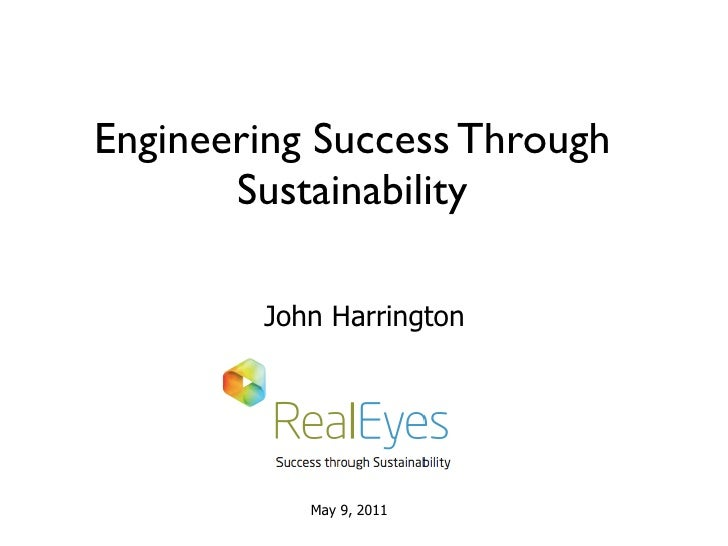 Engineering Success Through       Sustainability        John Harrington           May 9, 2011