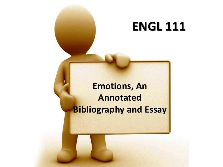 ENGL 111     Emotions, An      AnnotatedBibliography and Essay