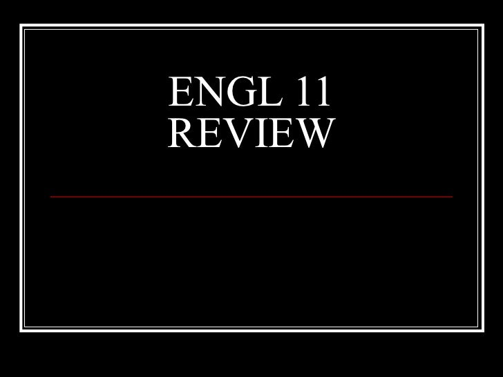 ENGL 11 REVIEW