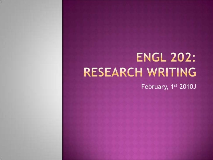 ENGL 202: Research Writing<br />February, 1st 2010J<br />