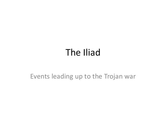 The Iliad Events leading up to the Trojan war