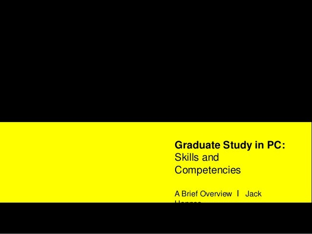 Graduate Study in PC:Skills andCompetenciesA Brief Overview I JackHennes