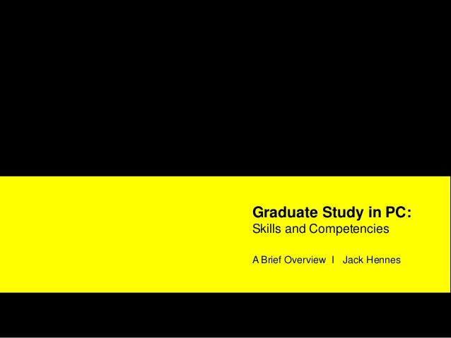 Graduate Study in PC:Skills and CompetenciesA Brief Overview I Jack Hennes