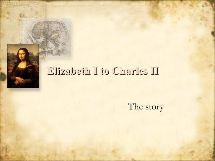 Elizabeth I to Charles II The story
