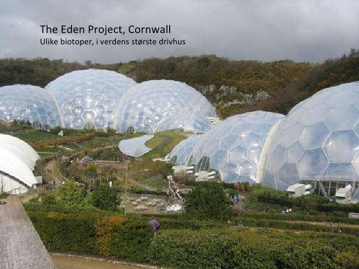 The Eden Project, Cornwall Ulike biotoper, i verdens største drivhus