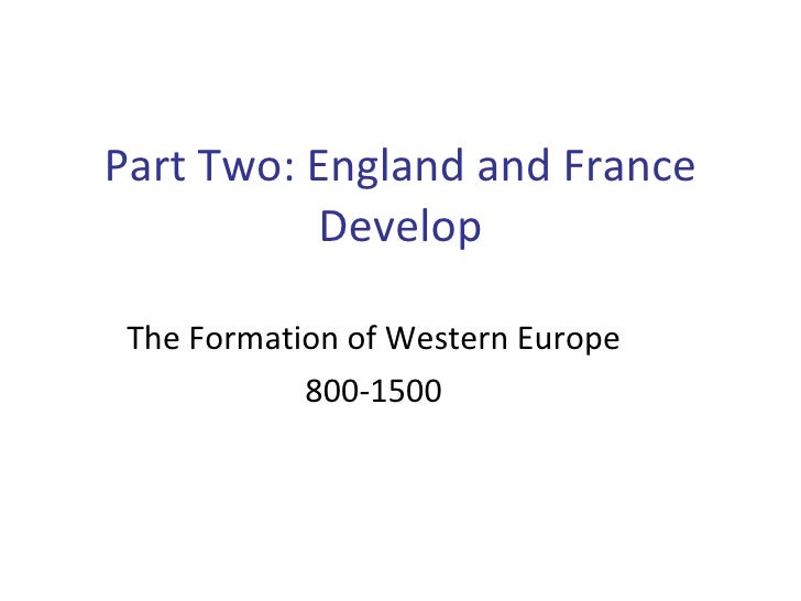 The Formation of Western Europe 800-1500 Part Two: England and France Develop