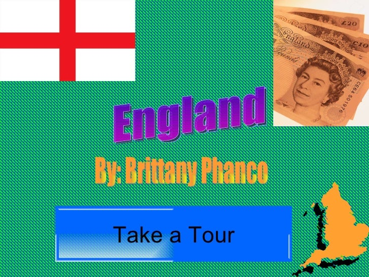 Take a Tour England By: Brittany Phanco