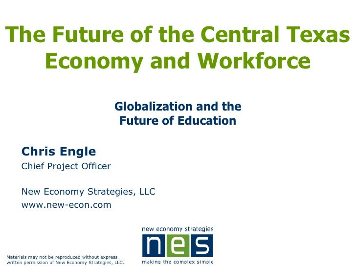 The Future of the Central Texas    Economy and Workforce                                              Globalization and th...