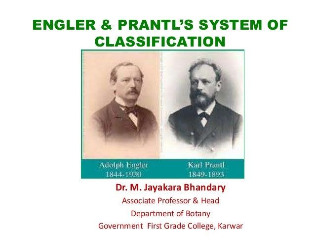 ENGLER & PRANTL'S SYSTEM OF CLASSIFICATION Dr. M. Jayakara Bhandary Associate Professor & Head Department of Botany Govern...