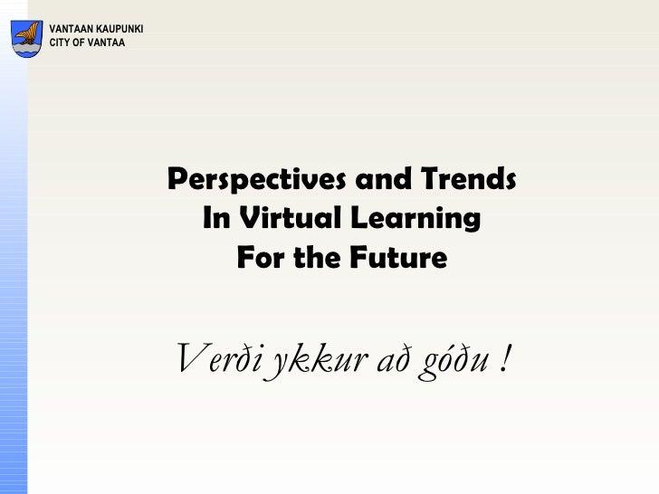Verði ykkur að góðu ! Perspectives and Trends In Virtual Learning For the Future