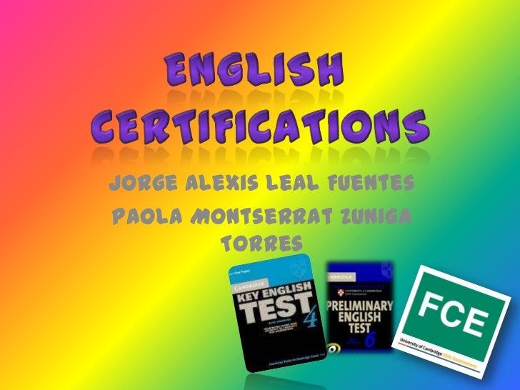 English <br />certifications<br />Jorge Alexis Leal Fuentes<br />Paola Montserrat Zuniga Torres<br />