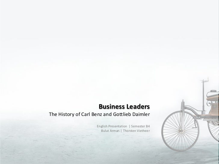 Business Leaders<br />The History of Carl Benz and Gottlieb Daimler<br />English Presentation  | Semester B4<br />Bulut Ar...