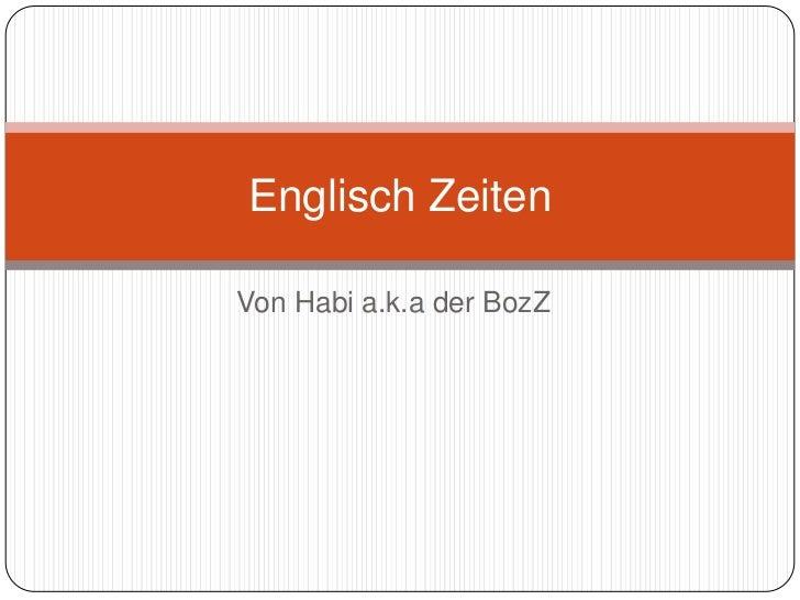 Englisch ZeitenVon Habi a.k.a der BozZ