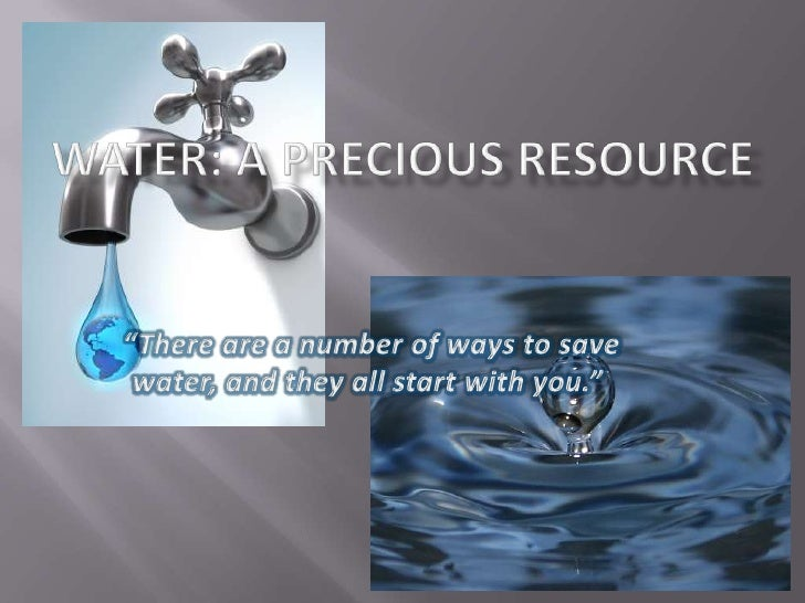 "WATER: A PRECIOUS RESOURCE<br /> ""There are a number of ways to save water, and they all start with you.""<br />"